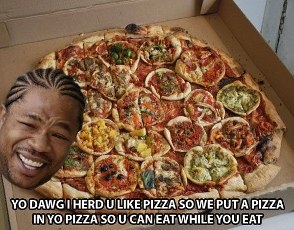 You Dawg I Heard You Like Pizza - funnypictures.me