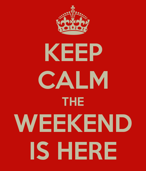 Keep Calm The Weekend Is Here - Funny pictures