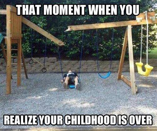 That Moment When You Realize Your Childhood Is Over - Funny pictures