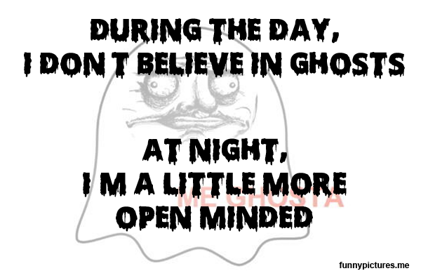 During The Day I Don't Believe In Ghosts - Funny pictures