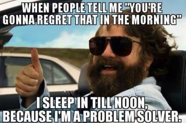 How To Not Regret Something In The Morning - Funny pictures
