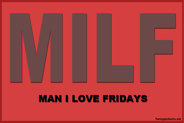 Man I Love Fridays - Funny pictures
