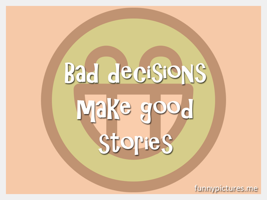 Bad Decisions - Funny pictures