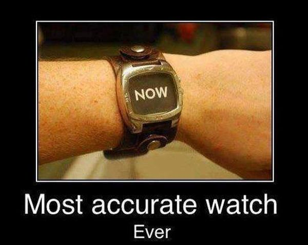 Most Accurate Watch Ever - Funny pictures