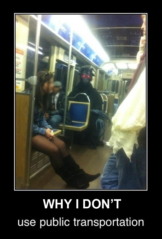 Why I Don't Use Public Transportation - Funny pictures