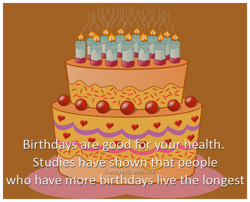 Birthdays Are Good For Your Health - Funny pictures