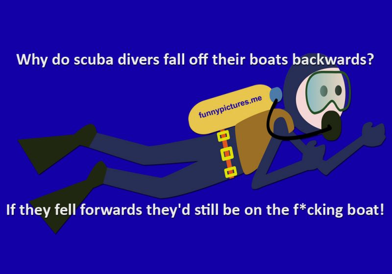 Why do scuba divers dive backwards joke