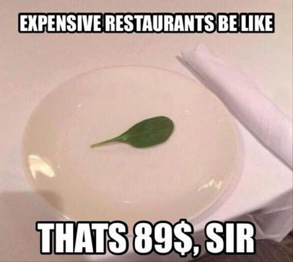 Expensive Restaurants Be Like - Funny pictures