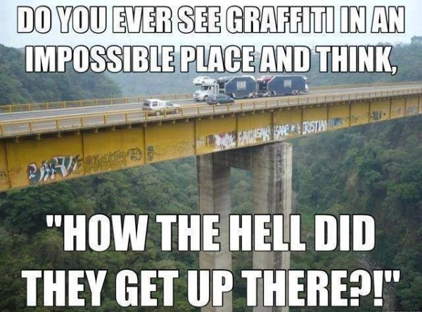 Do You Ever See Graffiti In An Impossible Place And Think... - Funny pictures