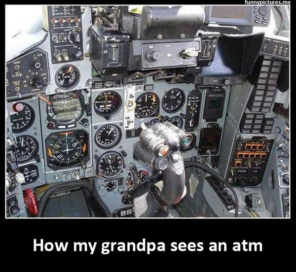 How My Grandpa Sees An Atm - Funny pictures