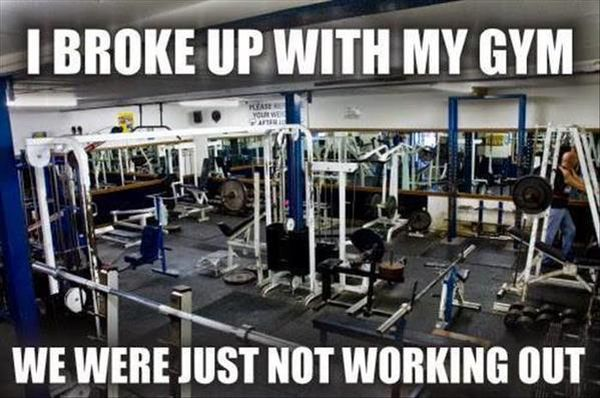 I Broke Up With My Gym - Funny pictures