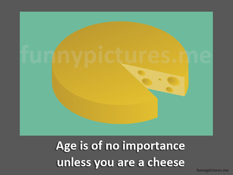 Age Is Of No Importance Unless... - Funny pictures