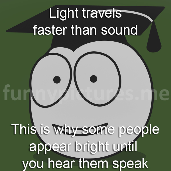 Light travels faster than sound - Funny pictures