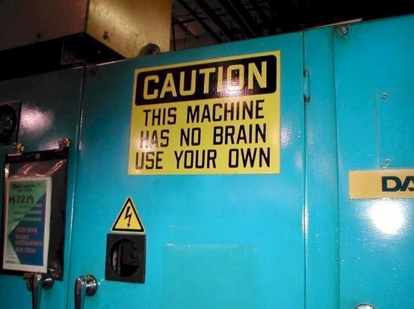 Caution! This Machine Has No Brain - Funny pictures