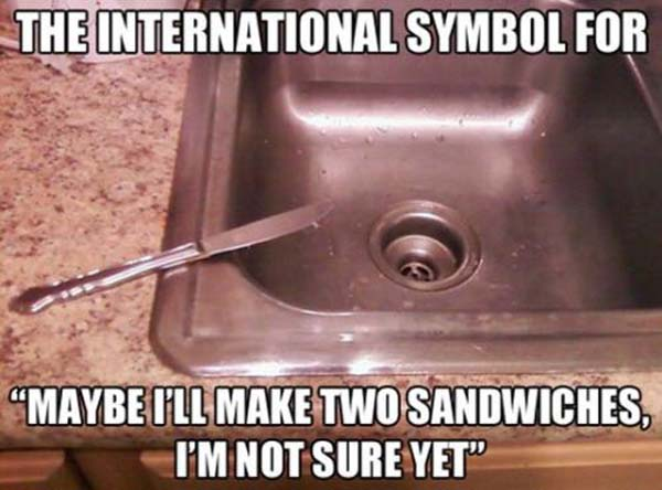 The International Symbol For Maybe I'll Make Two Sandwiches - Funny pictures